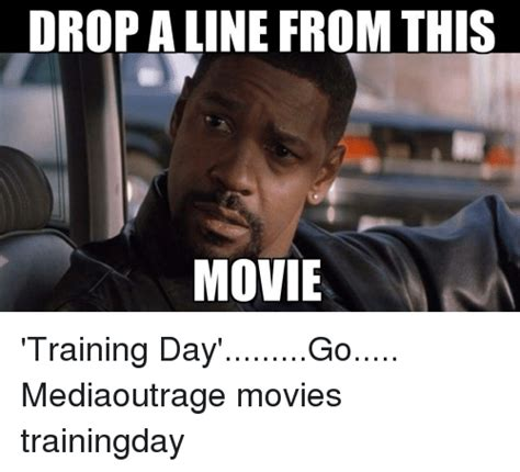 Training Day Meme - drop aline from this movie training day go mediaoutrage movies trainingday meme on sizzle