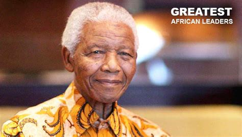 top  greatest african leaders   time