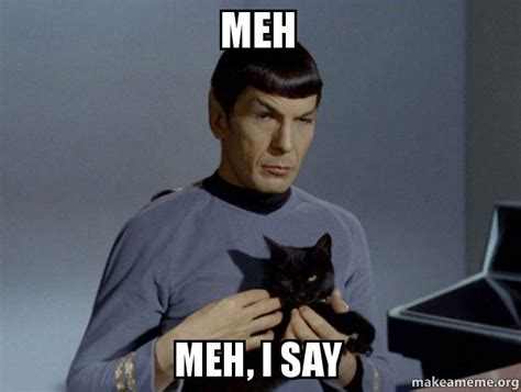 Meh Meme - meh i say spock and cat meme make a pictures