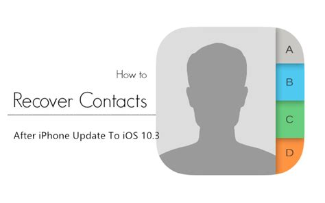 restore contacts iphone recover missing contacts after iphone update to ios 10 3