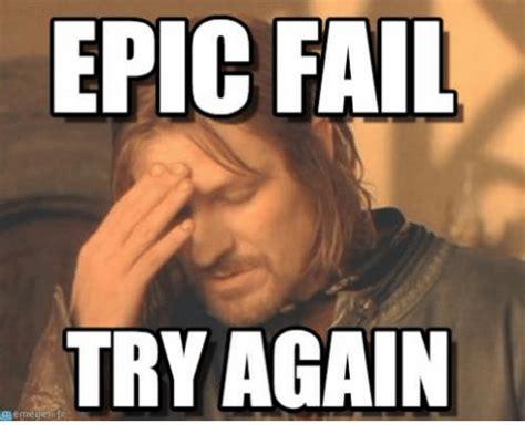 Fail Memes Epic Fail Try Again Fail Meme On Me Me