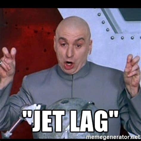 Jet Lag Meme - quot jet lag quot dr evil quote meme generator