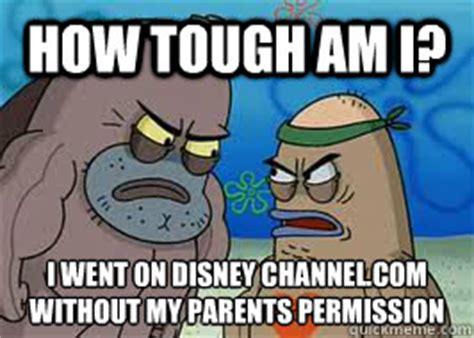 How Tough Am I Meme - how tough am i i went on disney channel com without my parents permission how tough am i