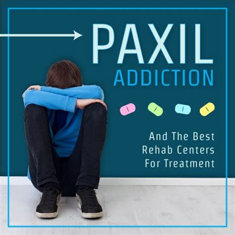 Paxil Addiction And The Best Rehab Centers For Treatment