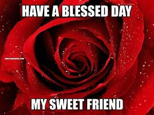 HAVE A BLESSED DAY MY SWEET FRIEND - Good Day graphics for ...