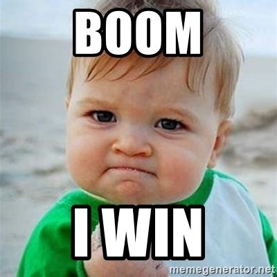 I Will Win Meme - boom i win victory baby meme generator