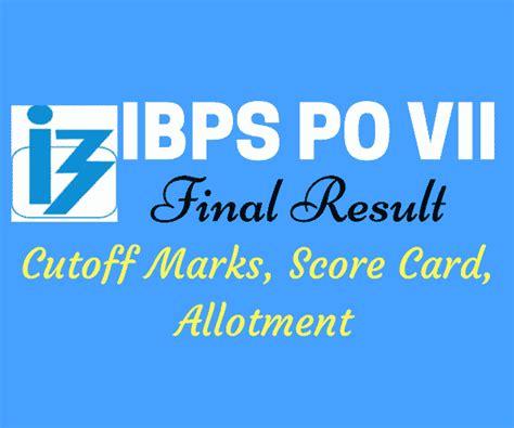 ibps po vii result  cutoff marks scorecard