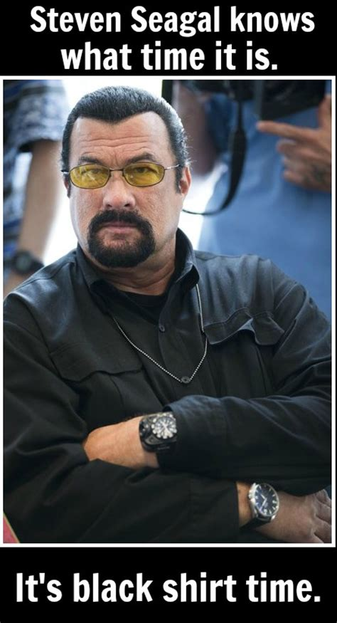 Steven Seagal Meme - steven seagal knows what time it is talkingship video games movies music laughs