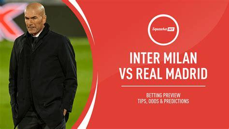 Inter Milan v Real Madrid prediction, betting tips, odds ...