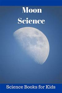 Childrenu2019s Science Books About The Moon And The Lunar