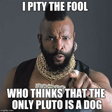 I Pity The Fool Meme - mr t pity the fool meme imgflip