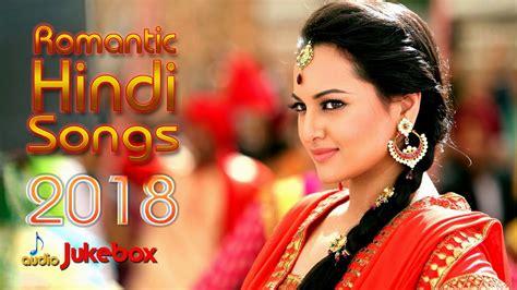 Romantic Hindi Songs 2018  Romantic Love Songs 2018