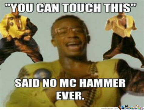 Mc Hammer Meme - said no mc hammer ever by bigmoney07 meme center