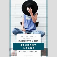 The Ultimate Guide To Eliminate Your Student Loans, Without Paying