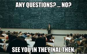 Any questions? ... No? See you in the final then. - maths ...