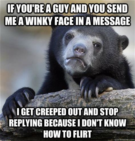 Creeped Out Meme - if you re a guy and you send me a winky face in a message i get creeped out and stop replying