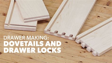 drawer making dovetails  drawer locks woodworkers