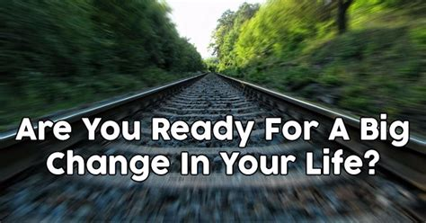 Are You Ready For A Big Change In Your Life? | QuizDoo