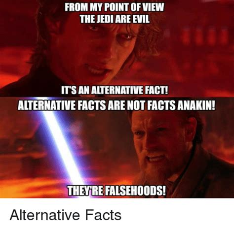 Alternative Facts Memes - from mypoint of view the jediare evil itsan alternative fact alternative facts are not facts