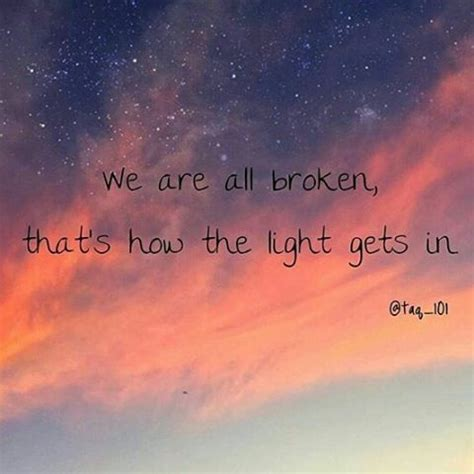 where the light gets in we are all broken thats how the light gets in pictures