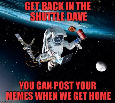 Space Memes - so true memes imgflip