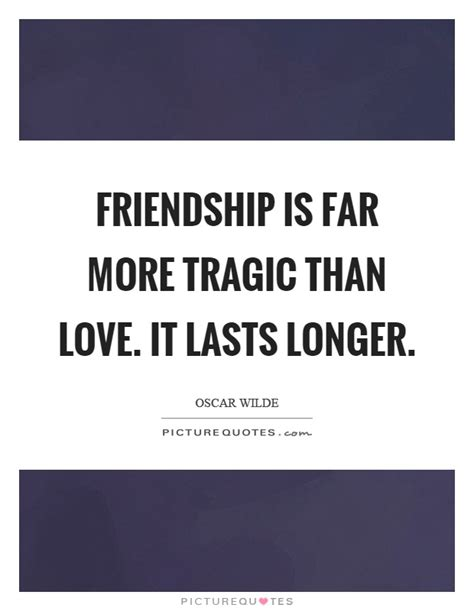 Friendship last longer than love quotes friendship last longer thecheapjerseys Choice Image