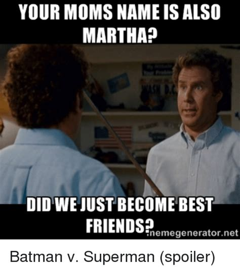 Martha Meme - your moms name isalso martha did wejustbecome best friends enemegeneratornet batman v superman