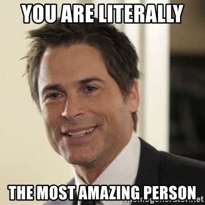 Amazing Meme - you are literally the most amazing person chris traeger meme generator