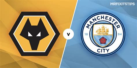 Wolves vs Manchester City Prediction and Betting Tips ...
