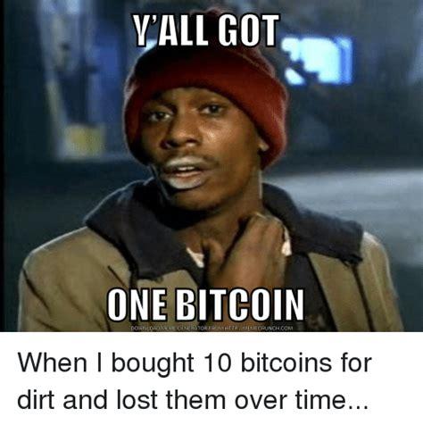 Bitcoin Meme - vall got one bitcoin download meme generator from httpmemecrunchcom meme on me me