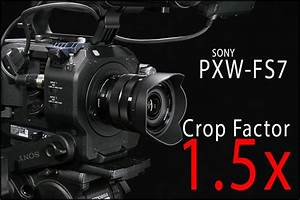 Hd Warrior  U00bb Blog Archiv  U00bb Crop Factor On The Sony Fs7 Is 1 5x