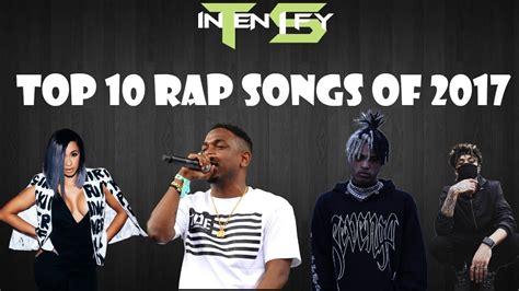 Best Rap Songs Top 10 Rap Songs Of 2017