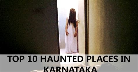 Top 10 Haunted Places In Karnataka Haunted