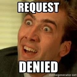Denied Meme - denied meme 28 images access denied happy sysadmin day success sysadmin denied do want do