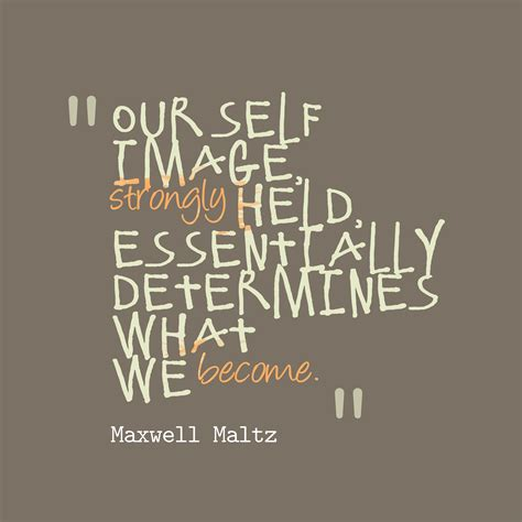 Self Image Quotes Picture 187 Maxwell Maltz Quote About Image