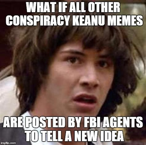 Conspiracy Keanu Meme - conspiracy keanu meme imgflip