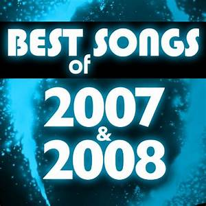 Best Songs Of 2007 U0026 2008 By Hit Co Masters On Amazon