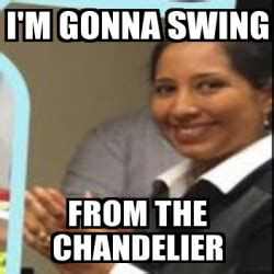 meme personalizado i m gonna swing from the chandelier
