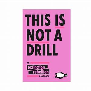 This Is Not A Drill  An Extinction Rebellion Handbook