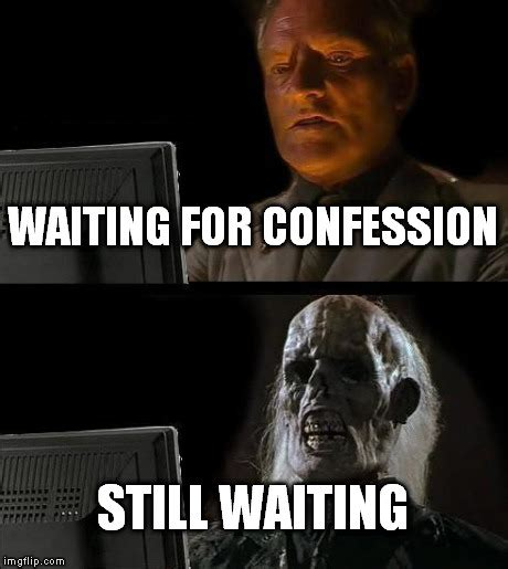 Waiting Meme - ill just wait here meme imgflip