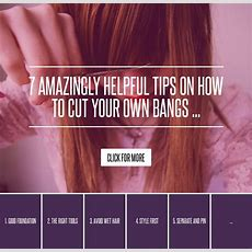 7 Amazingly Helpful Tips On How To Cut Your Own Bangs …