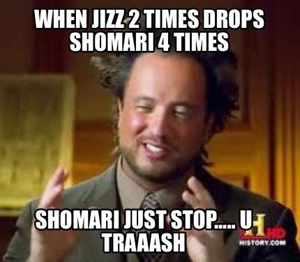 Just Stop Meme - meme creator when jizz 2 times drops shomari 4 times shomari just stop u traaash meme