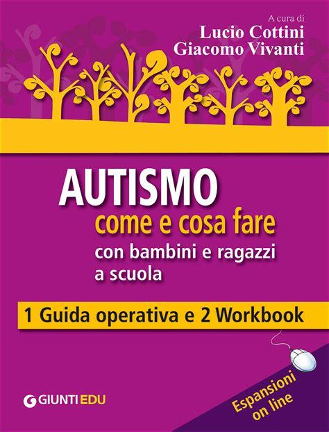 Autismo Come E Cosa Fare Con Bambini E Ragazzi A Scuola
