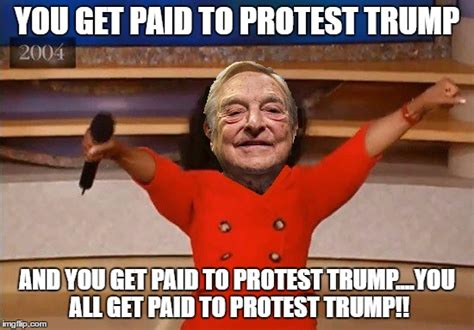 Protest Meme - where all the quot outraged quot trump protesters really come from george soros imgflip