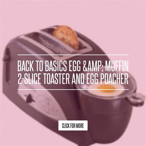 Back To Basics Egg And Muffin Toaster - back to basics egg muffin 2 slice toaster and egg poacher