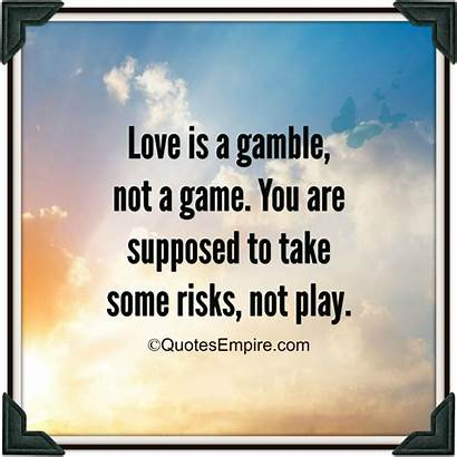 Gamble Play Quotes Supposed Relationship Take Risks
