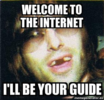 Internet Meme Generator - meme personalizado welcome to the internet i ll be your guide 3688081