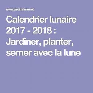 Calendrier Lunaire Jardinage : calendrier lunaire 2017 2018 jardiner planter semer ~ Melissatoandfro.com Idées de Décoration