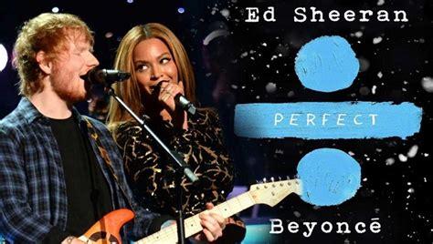Ed Sheeran Publica Perfect Duet Con Beyoncé