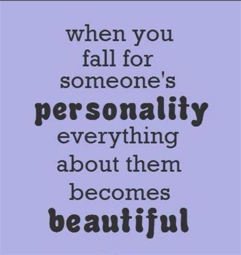 Everything About Them When You Fall in Love with Someone's Personality Becomes Beautiful